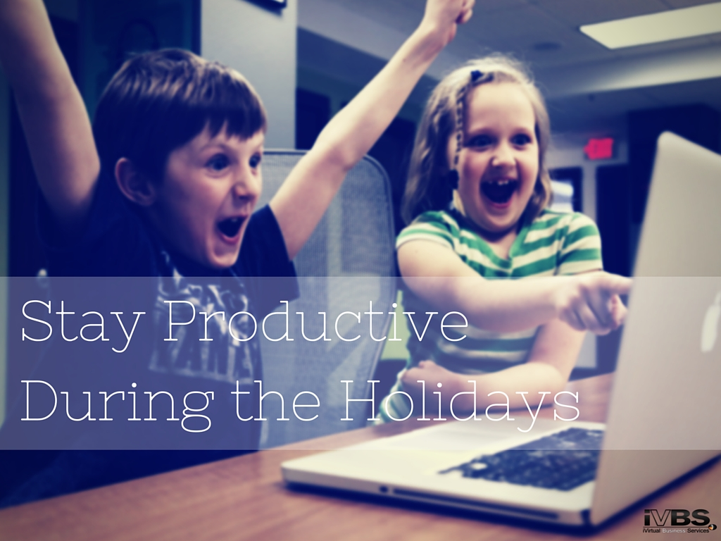 3 Ways to Stay Productive During the Holidays - iVirtual Business Services