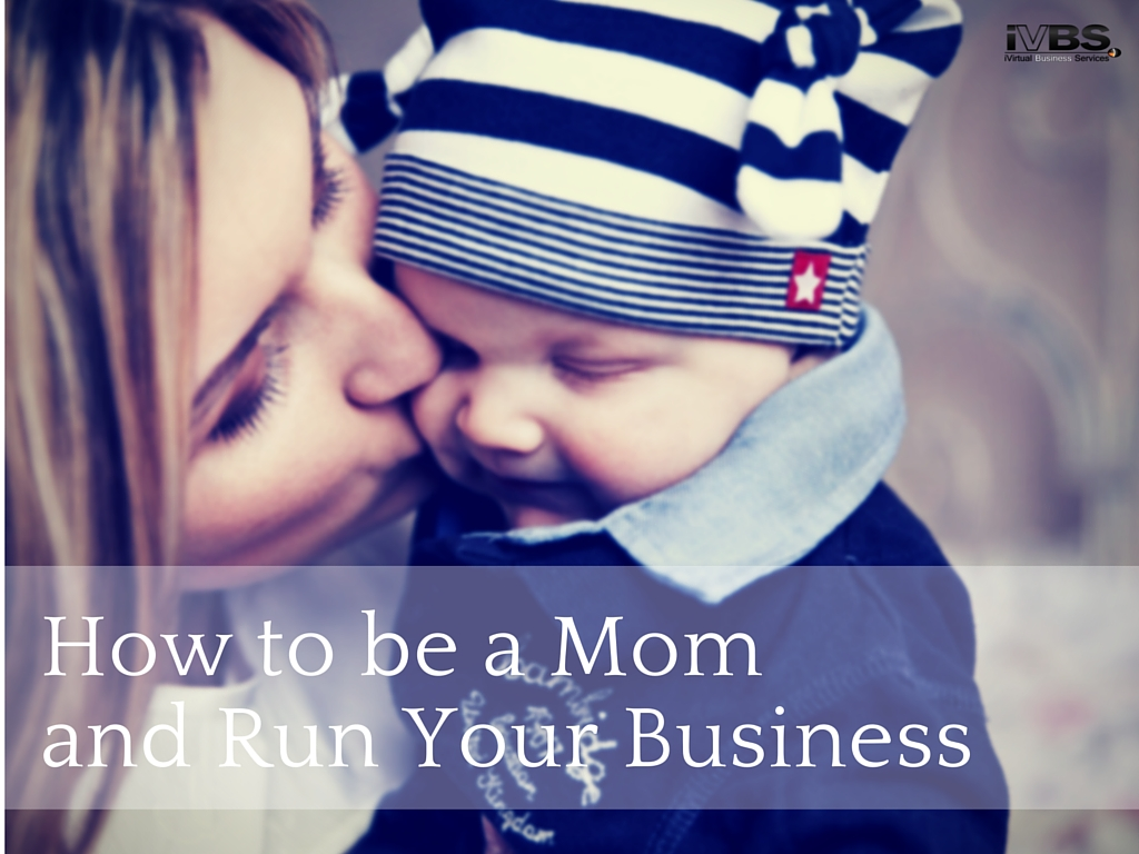 How to be a Mom (or Dad!) and Run Your Business - iVirtual Business Services