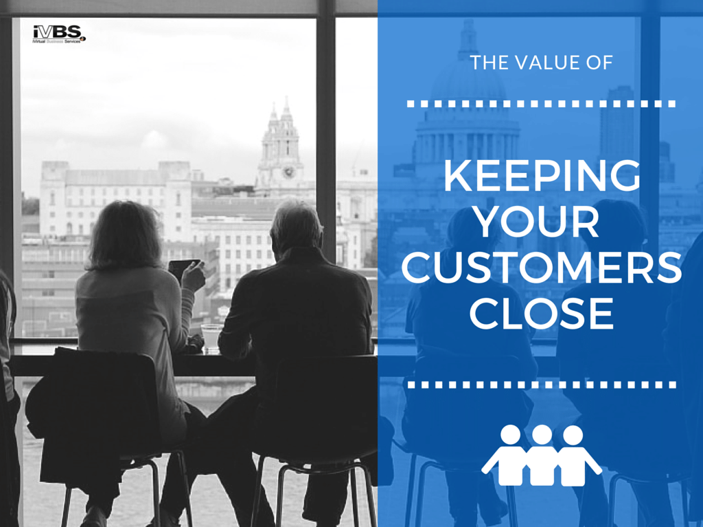 The Value of Keeping Your Customers Close - iVirtual Business Services